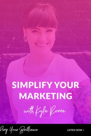4 Ways To Simplify Your Marketing with Kyla Roma