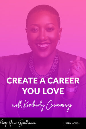Create A Career You Love With Kimberly Cummings