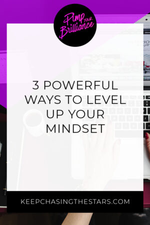 3 Powerful Ways To Level Up Your Mindset